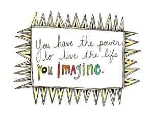 you-have-the-power-to-live-the-life-you-imagine-20130618540